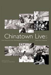 cover for Chinatown Live(s): Oral Histories from Philadelphia's Chinatown